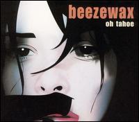Oh Tahoe - Beezewax
