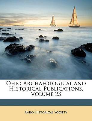 Ohio Archaeological and Historical Publications, Volume 23 - Ohio Historical Society, Historical Society (Creator)