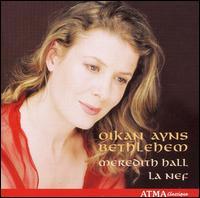 Oikan Ayns Bethlehem - La Nef; Meredith Hall (soprano); Ranald Rankin (speech/speaker/speaking part); Sylvain Bergeron (guitar);...
