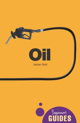 Oil: A Beginner's Guide - Smil, Vaclav