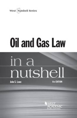 Oil and Gas Law in a Nutshell - Lowe, John S.