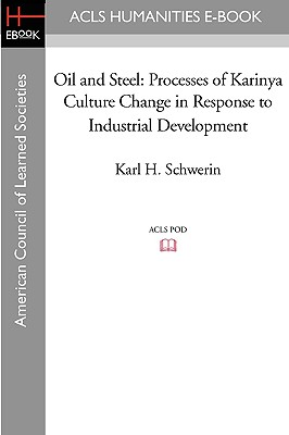 Oil and Steel: Processes of Karinya Culture Change in Response to Industrial Development - Schwerin, Karl H, and Pleck, Elizabeth H