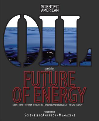 Oil and the Future of Energy: Climate Repair * Hydrogen * Nuclear Fuel * Renewable and Green Sources * Energy Efficiency - Editors of Scientific American Magazine (Editor)