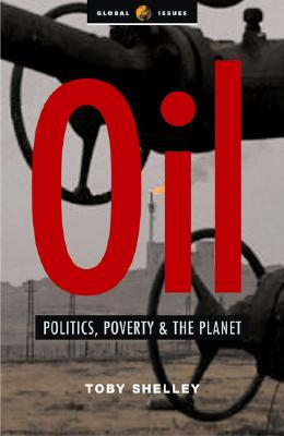 Oil: Politics, Poverty and the Planet - Shelley, Toby