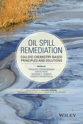 Oil Spill Remediation: Colloid Chemistry-Based Principles and Solutions - Somasundaran, Ponisseril