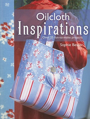 Oilcloth Inspirations - Bester, Sophie, and Besse, Fabrice (Photographer)