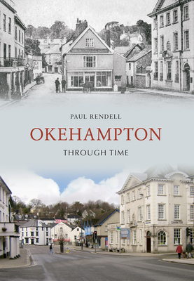 Okehampton Through Time - Rendell, Paul