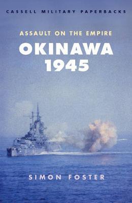 Okinawa 1945: Assault on the Empire - Foster, Simon