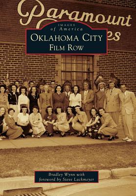 Oklahoma City: Film Row - Wynn, Bradley, and Lackmeyer, Steve (Foreword by)