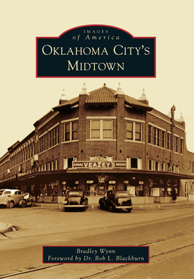 Oklahoma City's Midtown - Wynn, Bradley, and Blackburn, Foreword By Dr Bob L (Foreword by)