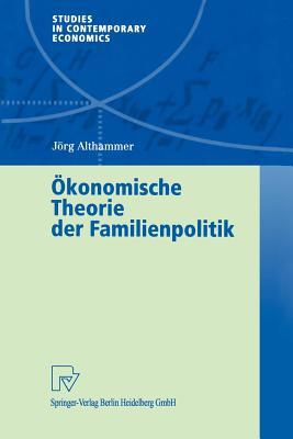 Okonomische Theorie Der Familienpolitik: Theoretische Und Empirische Befunde Zu Ausgewahlten Problemen Staatlicher Familienpolitik - Althammer, Jorg