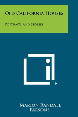 Old California Houses: Portraits and Stories - Parsons, Marion Randall