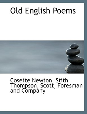 Old English Poems - Newton, Cosette Faust, and Thompson, Stith, and Scott, Foresman And Company (Creator)