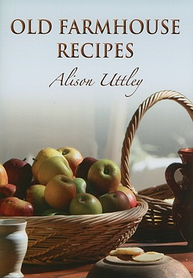 Old Farmhouse Recipes - Uttley, Alison