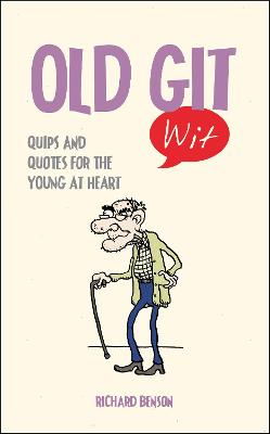 Old Git Wit: Quips and Quotes for the Young at Heart - Benson, Richard