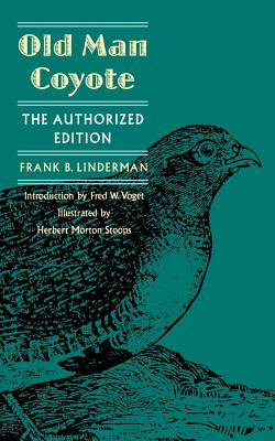 Old Man Coyote: The Authorized Edition - Linderman, Frank B, and Voget, Fred W (Introduction by)