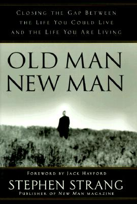 Old Man, New Man: Closing the Gap Between the Life You Could Live and the Life You Are Living - Strang, Stephen