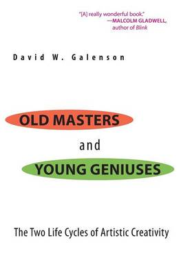 Old Masters and Young Geniuses: The Two Life Cycles of Artistic Creativity - Galenson, David W