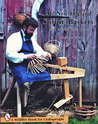 Old New England Splint Baskets and How to Make Them - McGuire, John E