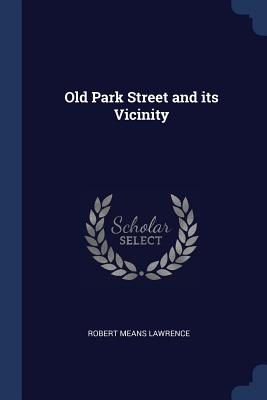 Old Park Street and Its Vicinity - Lawrence, Robert Means