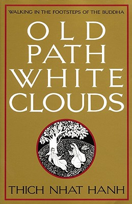 Old Path White Clouds: Walking in the Footsteps of the Buddha - Hanh, Thich Nhat, and Nh'ot, H Anh, and Ho, Mobi (Translated by)