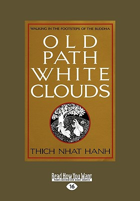Old Path White Clouds: Walking in the Footsteps of the Buddha - Hanh, Thich Nhat