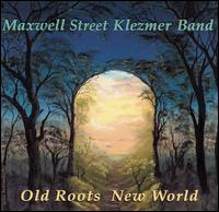 Old Roots New World - Maxwell Street Klezmer Band
