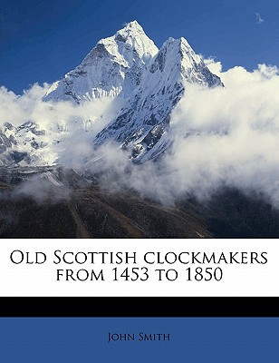 Old Scottish clockmakers from 1453 to 1850 - Smith, John