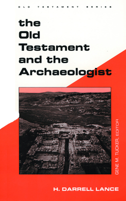 Old Testament Archaeologist - Lance, H Darrell, and Tucker, Gene M (Editor)