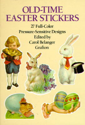 Old-Time Easter Stickers: 27 Full-Color Pressure-Sensitive Designs - Grafton, Carol Belanger (Editor)