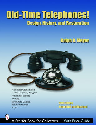 Old-Time Telephones!: Design, History, and Restoration - Meyer, Ralph O