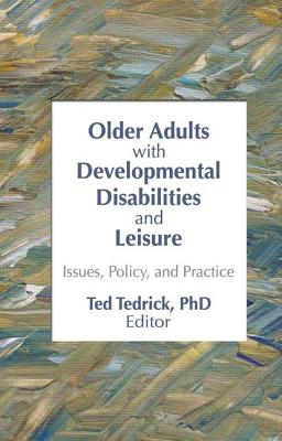Older Adults With Developmental Disabilities and Leisure: Issues, Policy, and Practice - Tedrick, Ted