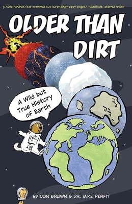 Older Than Dirt: A Wild But True History of Earth - Brown, Don, and Perfit, Michael
