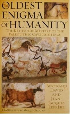 Oldest Enigma of Humanity: The Key to the Mystery of the Paleolithic Cave Paintings - David, Bertrand