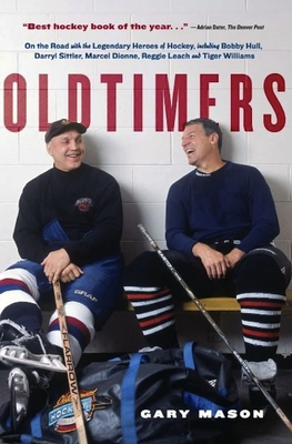 Oldtimers: On the Road with the Legendary Heroes of Hockey, Including Bobby Hull, Darryl Sittler, Marcel Dionne, Reggie Leach and Tiger Williams - Mason, Gary