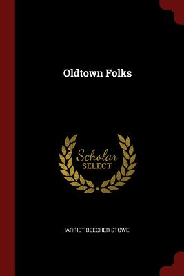Oldtown Folks - Stowe, Harriet Beecher, Professor
