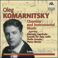 Oleg Komarnitsky: Chamber and Instrumental Music - David Jones (cello); Olga Dudnik (piano); Robert Atchison (violin)