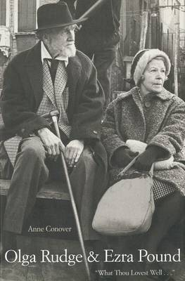Olga Rudge and Ezra Pound: What Thou Lovest Well-- - Conover, Anne, Ms.