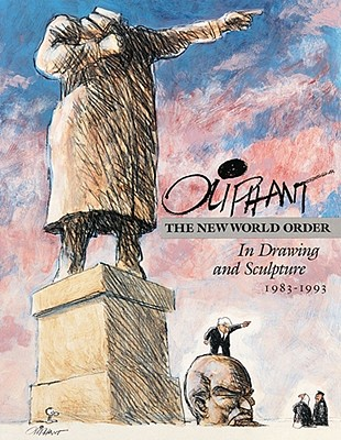 Oliphant: The New World Order in Drawing and Sculpture, 1983-1993 - Oliphant, Pat