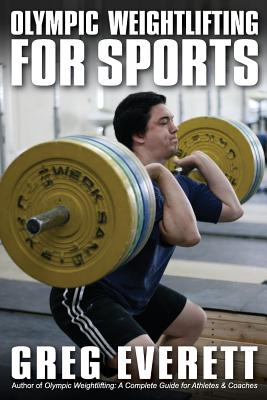 Olympic Weightlifting for Sports - Everett, Greg