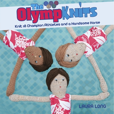 Olympknits: Knit 18 Champion Athletes and a Handsome Horse - Laura Long