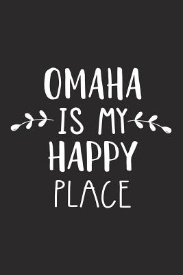 Omaha Is My Happy Place: A 6x9 Inch Matte Softcover Journal Notebook with 120 Blank Lined Pages and an Uplifting Travel Wanderlust Cover Slogan - Journals, Getthread