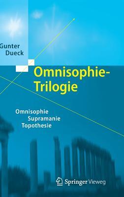 Omnisophie-Trilogie: Omnisophie - Supramanie - Topothesie - Dueck, Gunter