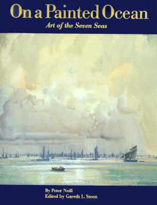 On a Painted Ocean: Art of the Seven Seas - Neill, Peter