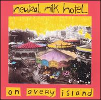 On Avery Island - Neutral Milk Hotel