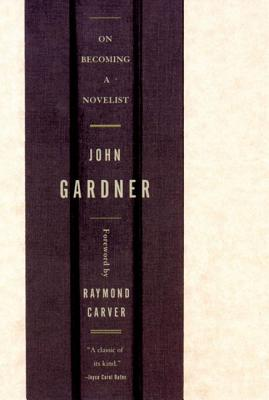 On Becoming a Novelist - Gardner, John, and Carver, Raymond (Foreword by)