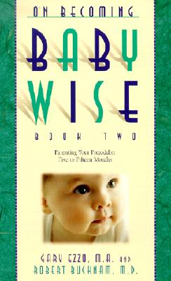 On Becoming Babywise: Parenting Your Pre-Toddler 5 to 12 Months - Ezzo, Gary