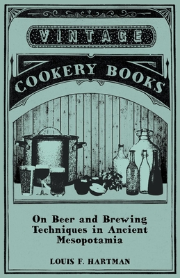 On Beer and Brewing Techniques in Ancient Mesopotamia - Hartman, Louis F