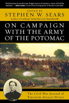On Campaign with the Army of the Potomac: The Civil War Journal of Therodore Ayrault Dodge - Sears, Stephen W (Editor)