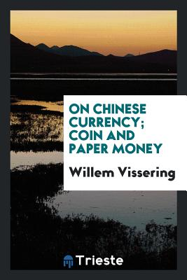 On Chinese Currency; Coin and Paper Money - Vissering, Willem